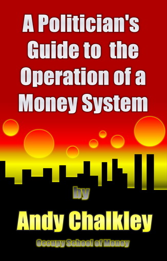 The Politician's Guide to the Operation of a Money System. by Andy Chalkley