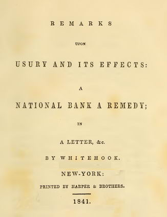 Remarks Upon Usury and its Effects: A National Bank a Remedy; in a Letter, &C. by Whitehook. 1841