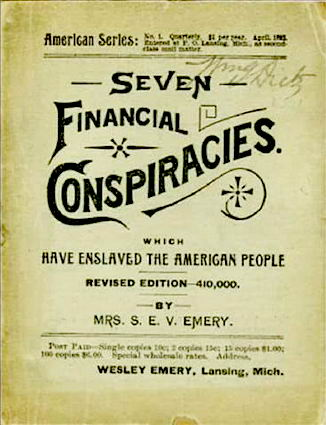Seven Financial Conspiracies Which Have Enslaved the American People by Mrs. Sarah E.V. Emery. 1888