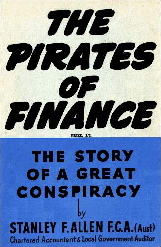 The Pirates of Finance. The Story of a Great Conspiracy by Stanley F. Allen, F.C.A. (Aust.) 1947